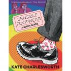 Sensible Footwear: A Girl's Guide by Kate Charlesworth (PB)